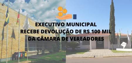 EXECUTIVO MUNICIPAL RECEBE DEVOLUÇÃO DE R$ 100 MIL DA CÂMARA DE VEREADORES.