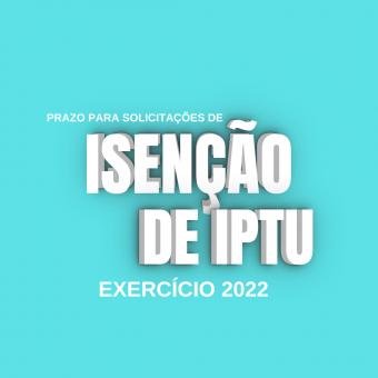 ABRE PRAZO PARA SOLICITAÇÃO DE ISENÇÃO DE IPTU, EXERCÍCIO 2022